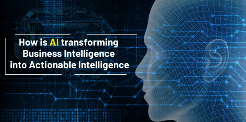 How is AI Transforming Business Intelligence Into Actionable Intelligence