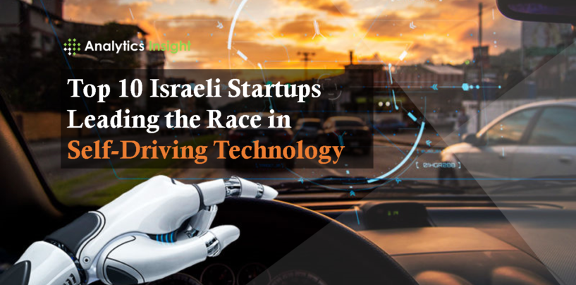 Top 10 Israeli Startups Leading the Race in Self-Driving Technology