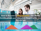 How to Become a Data Scientist- The Skills, Certifications and Education Required for the Trendy Job