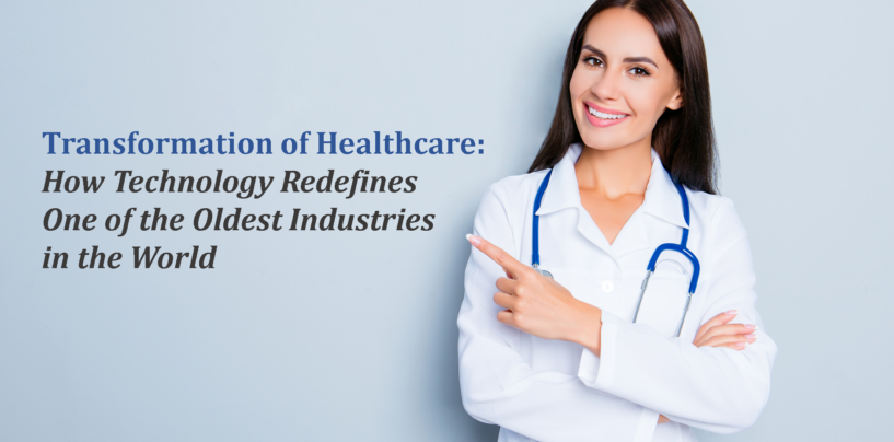 Transformation of Healthcare: How Technology Redefines One of the Oldest Industries in the World