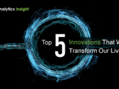 Top 5 Innovations that will Transform our Lives