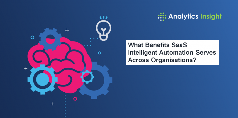What Benefits SaaS Intelligent Automation Serves Across Organisations?