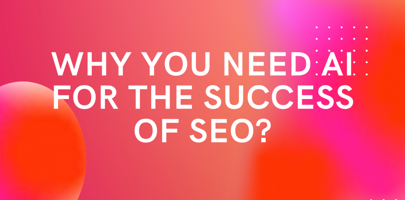 Why you Need AI for the Success of SEO