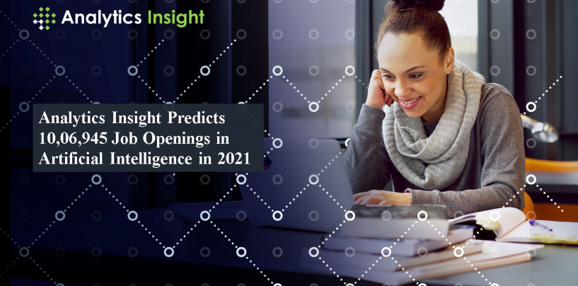 Analytics Insight Predicts 10,06,945 Job Openings in Artificial Intelligence in 2021