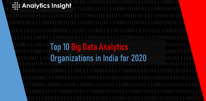 Top 10 Big Data Analytics Organizations in India for 2020