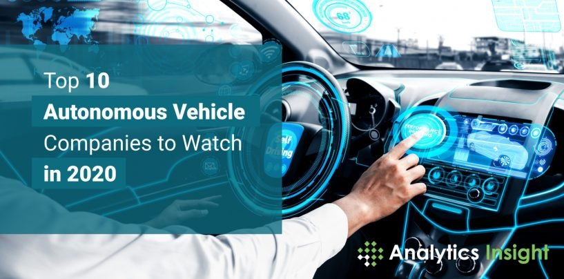 Top 10 Autonomous Vehicle Companies to Watch in 2020