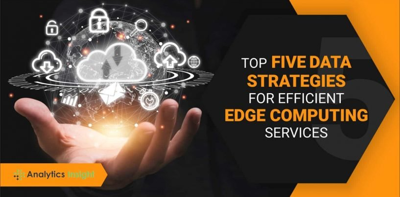 Top 5 Data Strategies for Efficient Edge Computing Services