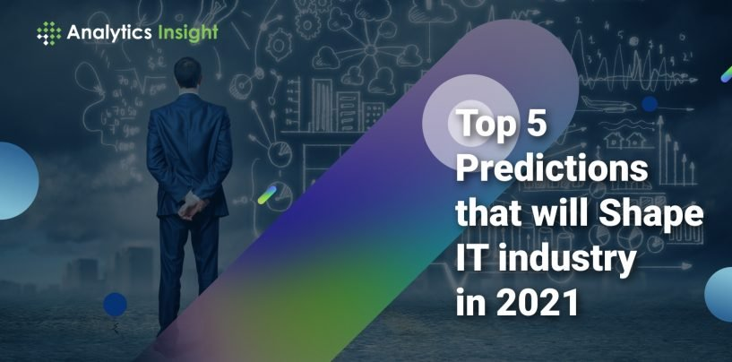 Top 5 Predictions that will Shape IT Industry in 2021