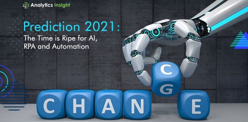 Prediction 2021: The Time is Ripe for AI, RPA and Automation
