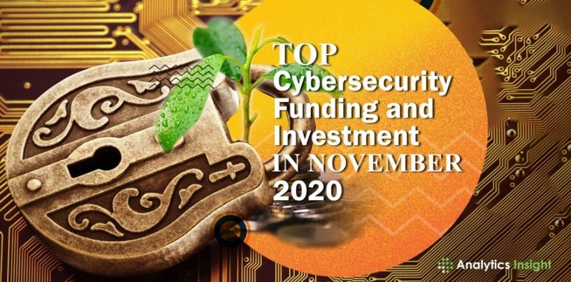 Top Cybersecurity Funding and Investment in November 2020