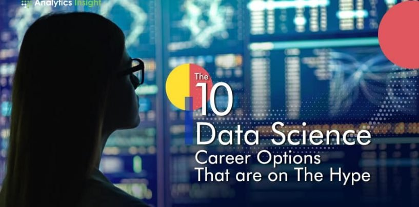 Top 10 Data Science Career Options That are on The Hype