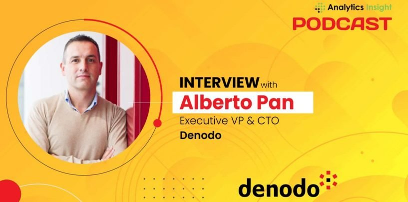 Exclusive Interaction with Alberto Pan, EVP and Chief Technology Officer of Denodo