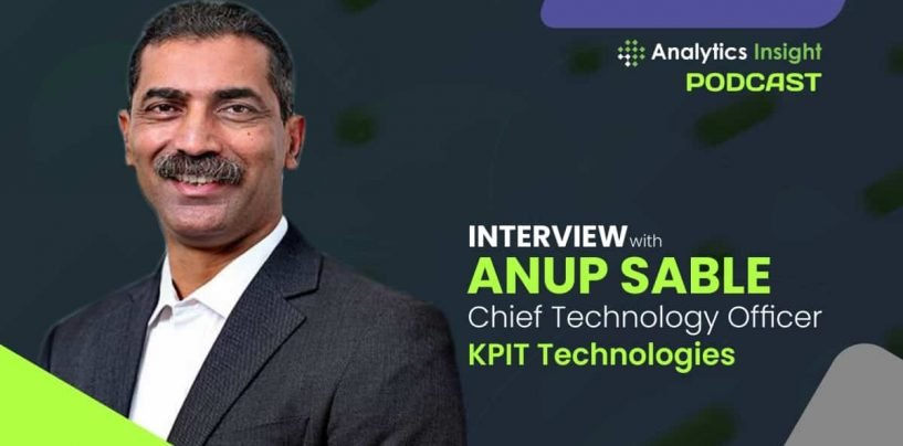 Exclusive Interview with Anup Sable, Chief Technology Officer, KPIT Technologies