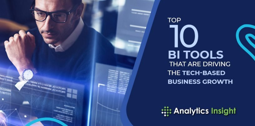 Top 10 BI Tools that are Driving the Tech-Based Business Growth