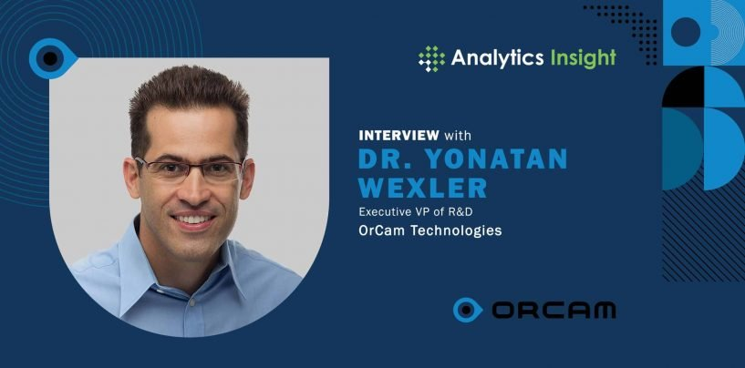 Exclusive Interview with Dr. Yonatan Wexler, Executive VP of R&D, OrCam Technologies