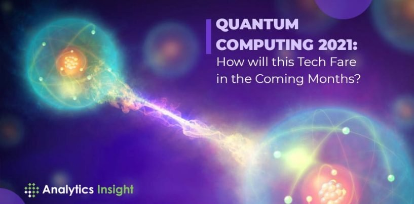 Quantum Computing 2021: How will this Tech Fare in the Coming Months?