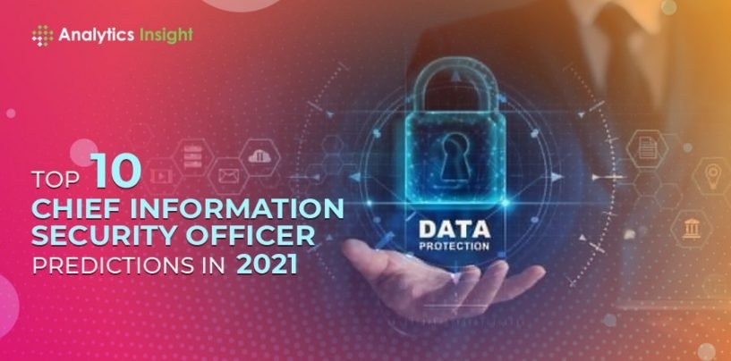 Top 10 Chief Information Security Officer Predictions in 2021