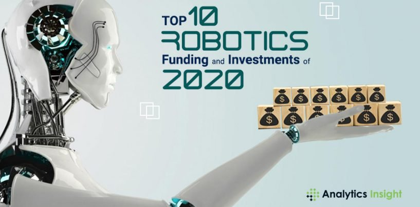 Top 10 Robotics Investment and Funding of 2020