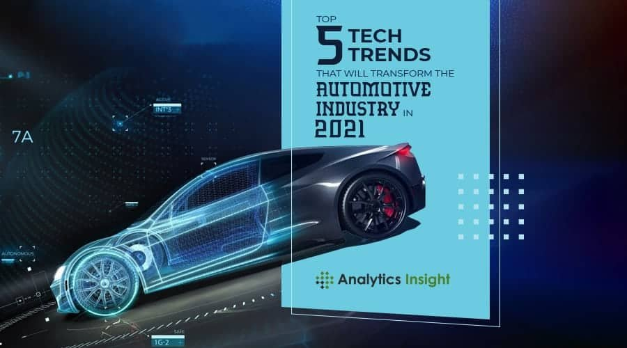 Top 5 Tech Trends That Will Transform The Automotive Industry In 2021