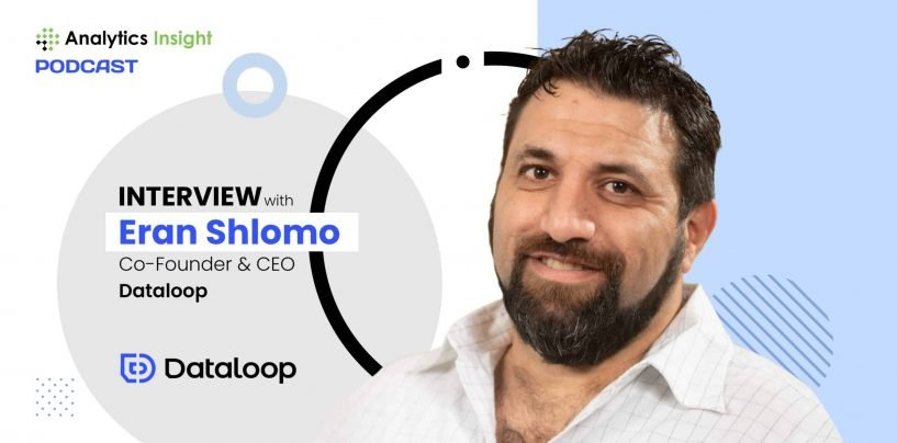 Exclusive Interaction with Eran Shlomo, Co-Founder and CEO of Dataloop