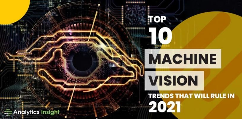 Top 10 Machine Vision Trends That Will Rule in 2021