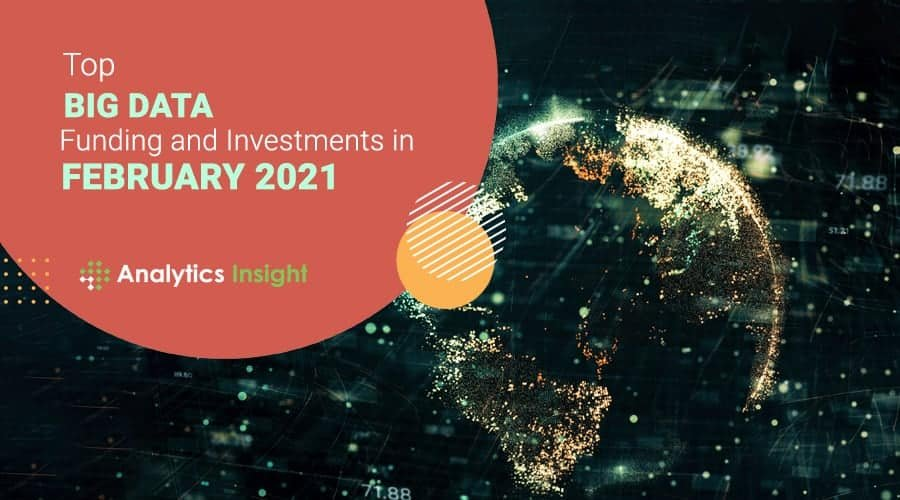 Top Big Data Funding and Investments in February 2021