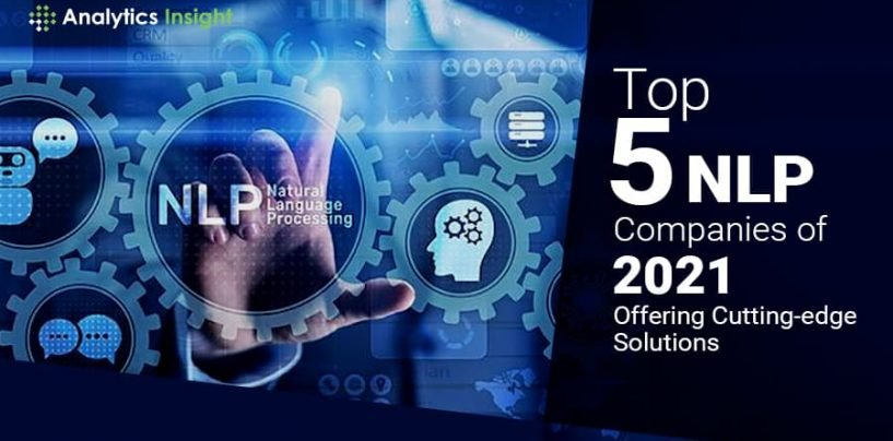 Top 5 NLP Companies of 2021 Offering Cutting-edge Solutions
