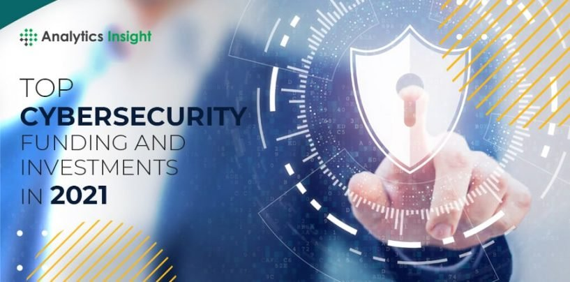 Top Cybersecurity Funding and Investments of 2021