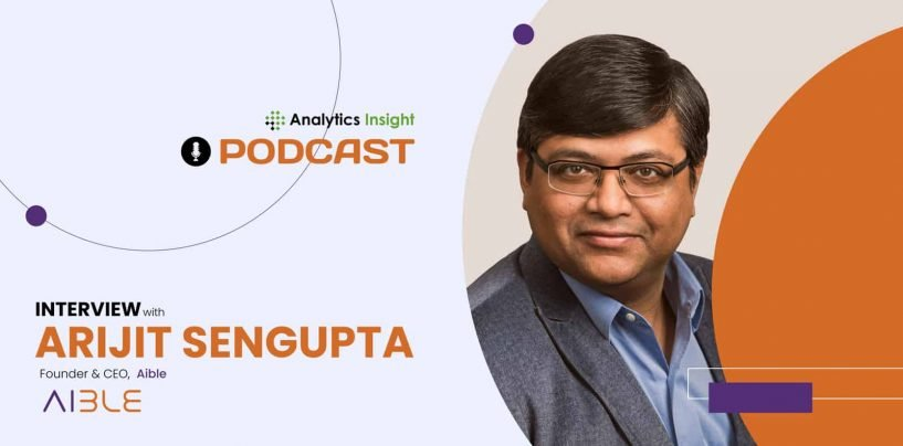 Exclusive Interaction with Arijit Sengupta, Founder and CEO, Aible