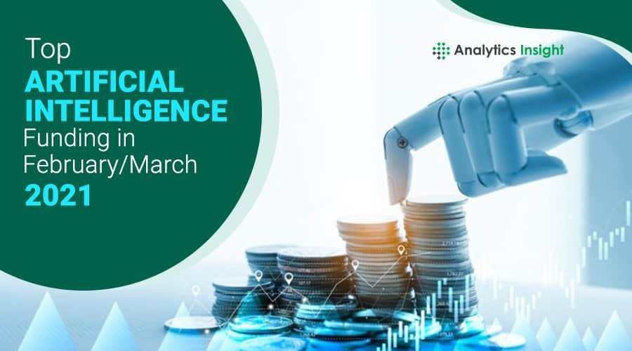 Top Artificial Intelligence Funding in February/March 2021