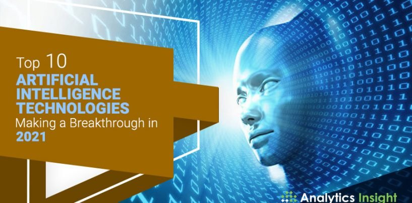 Top 10 Artificial Intelligence Technologies Making a Breakthrough in 2021