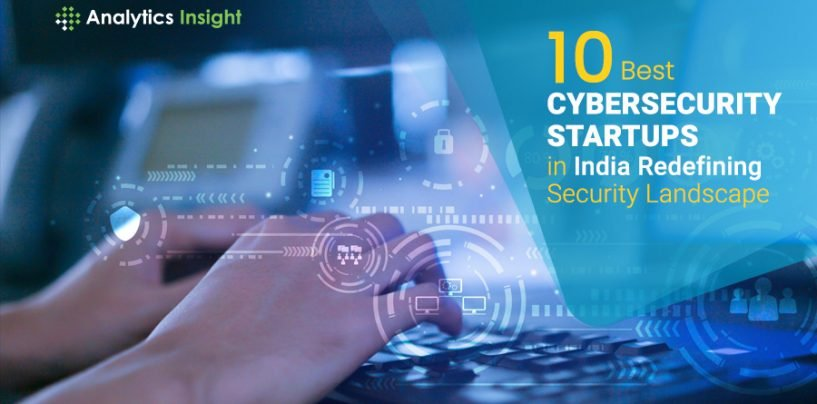 10 Best Cybersecurity Startups in India Redefining Security Landscape