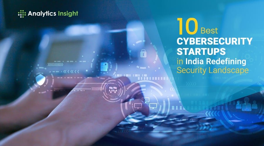 Photo of 10 Best Cybersecurity Startups in India Redefining Security Landscape