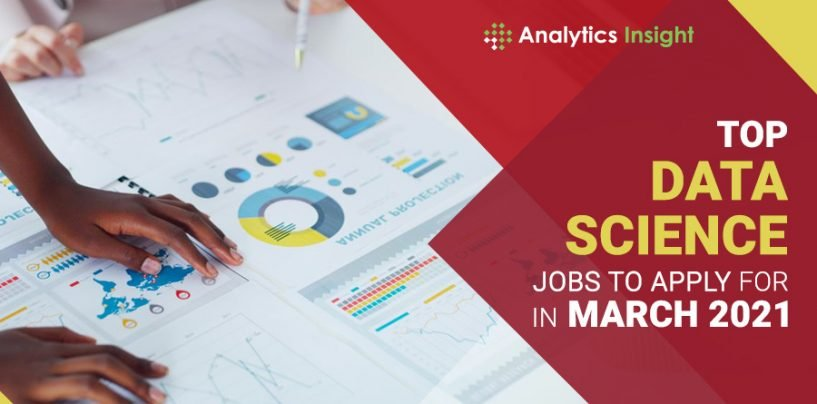 Top Data Science Jobs to Apply for in March 2021
