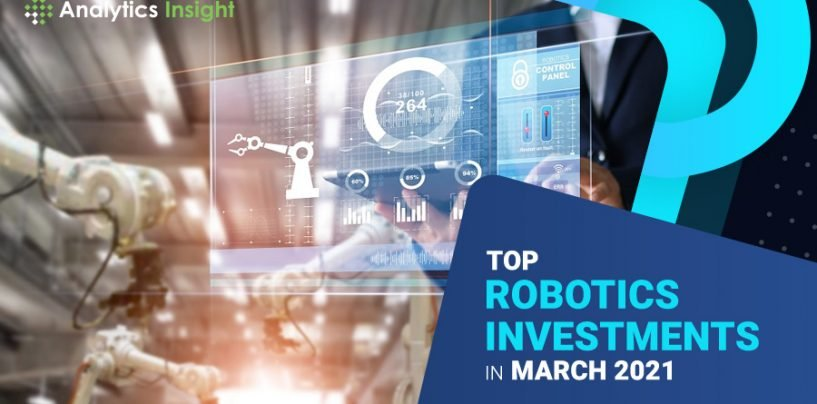 Top Robotics Funding and Investments in February/March 2021