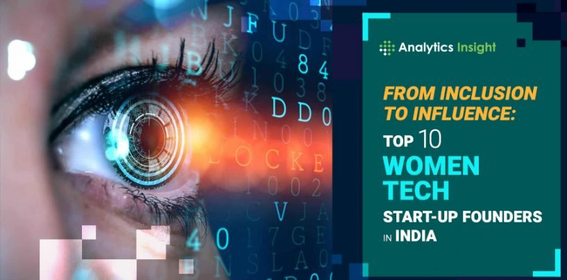 From Inclusion to Influence: Top 10 Women Tech Start-up Founders in India