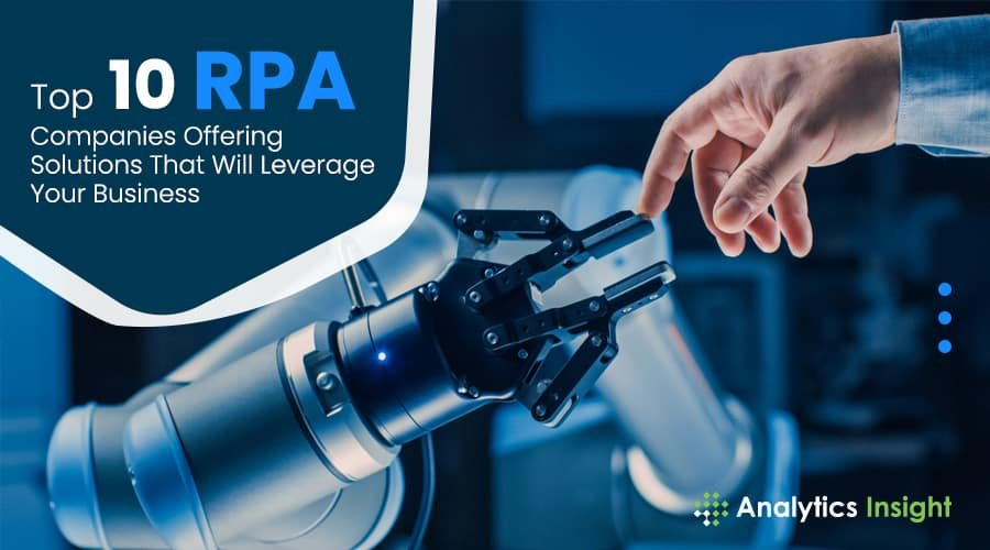 Top 10 RPA Companies Offering Solutions That Will Leverage Your Business