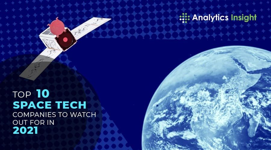 space tech companies  - space tech companies - Top 10 Space Tech Startups to Watch Out for in 2021