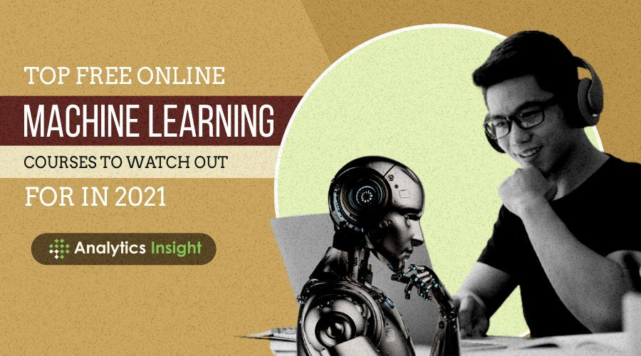 Top Free Online Machine Learning Courses to Watch Out for in 2021