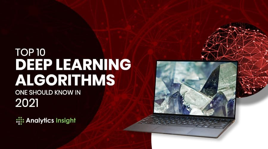 Top 10 Deep Learning Algorithms One Should Know in 2021